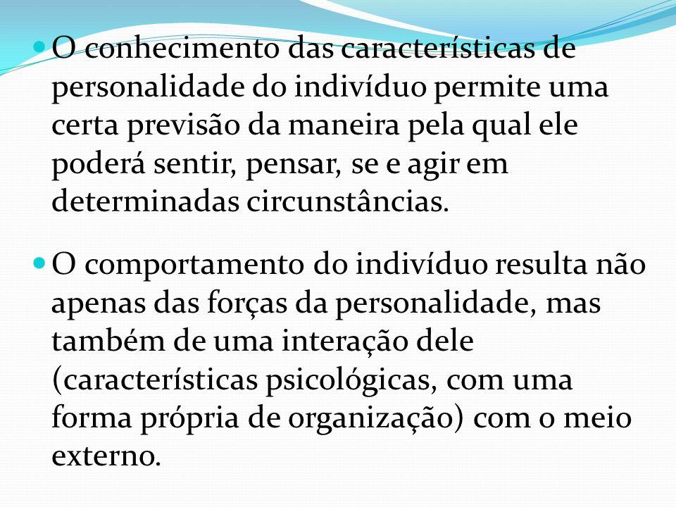 CARACTERÍSTICAS DA PERSONALIDADE Duas pessoas não são iguais: cada pessoa tem um padrão único de características psicológicas; Cada pessoa mantém certa consistência psicológica que permitirá sua identificação, e que perdurará no decorrer do tempo;