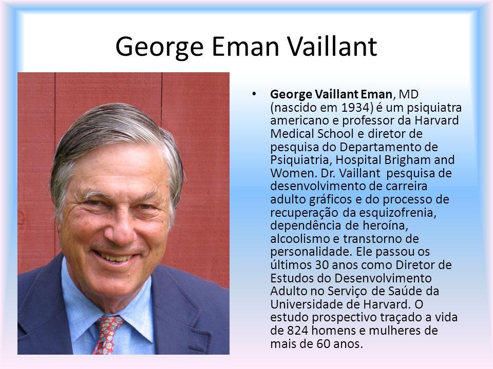 George Eman Vaillant George Vaillant Eman, MD (nascido em 1934) é um psiquiatra americano e professor da Harvard Medical School e diretor de pesquisa