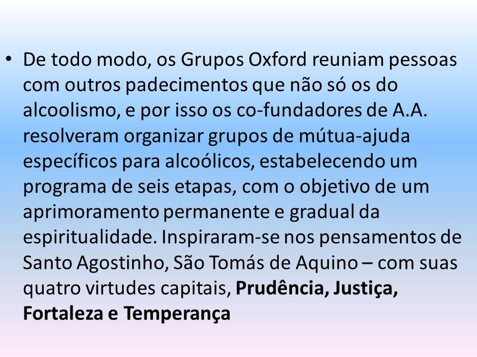 De todo modo, os Grupos Oxford reuniam pessoas com outros padecimentos que não só os do alcoolismo, e por isso os co-fundadores de A.A. resolveram org