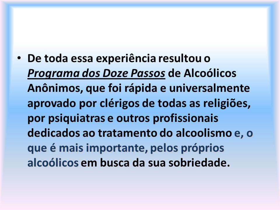 e, o que é mais importante, pelos próprios alcoólicos De toda essa experiência resultou o Programa dos Doze Passos de Alcoólicos Anônimos, que foi ráp
