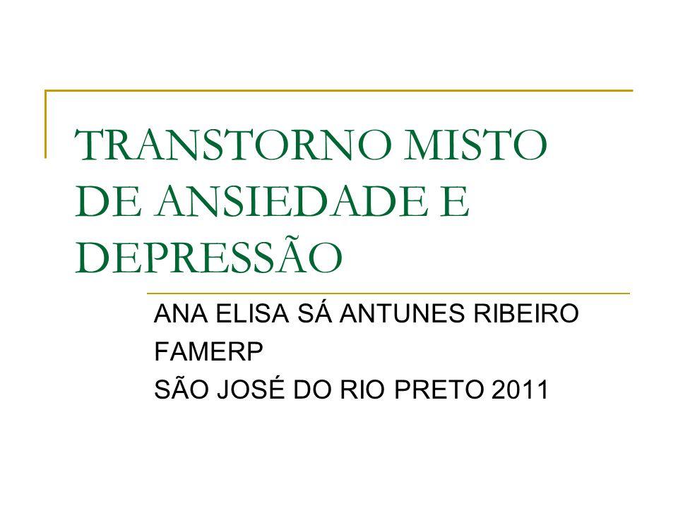 TRANSTORNO MISTO DE ANSIEDADE E DEPRESSÃO ANA ELISA SÁ ANTUNES RIBEIRO FAMERP SÃO JOSÉ DO RIO PRETO 2011