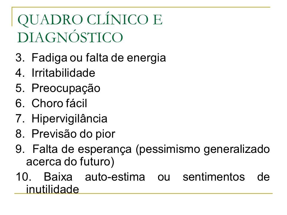 QUADRO CLÍNICO E DIAGNÓSTICO 3. Fadiga ou falta de energia 4. Irritabilidade 5. Preocupação 6. Choro fácil 7. Hipervigilância 8. Previsão do pior 9. F