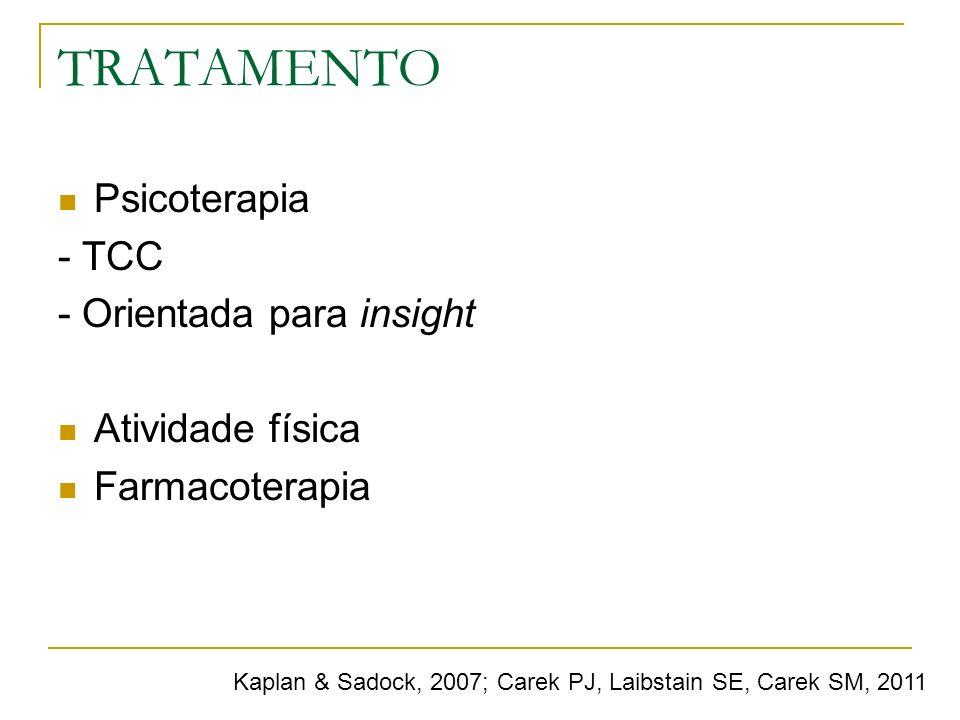 TRATAMENTO Psicoterapia - TCC - Orientada para insight Atividade física Farmacoterapia Kaplan & Sadock, 2007; Carek PJ, Laibstain SE, Carek SM, 2011