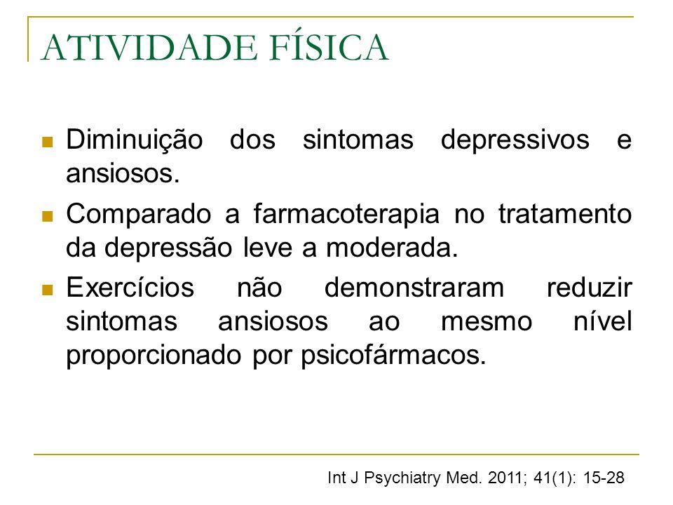 ATIVIDADE FÍSICA Diminuição dos sintomas depressivos e ansiosos. Comparado a farmacoterapia no tratamento da depressão leve a moderada. Exercícios não