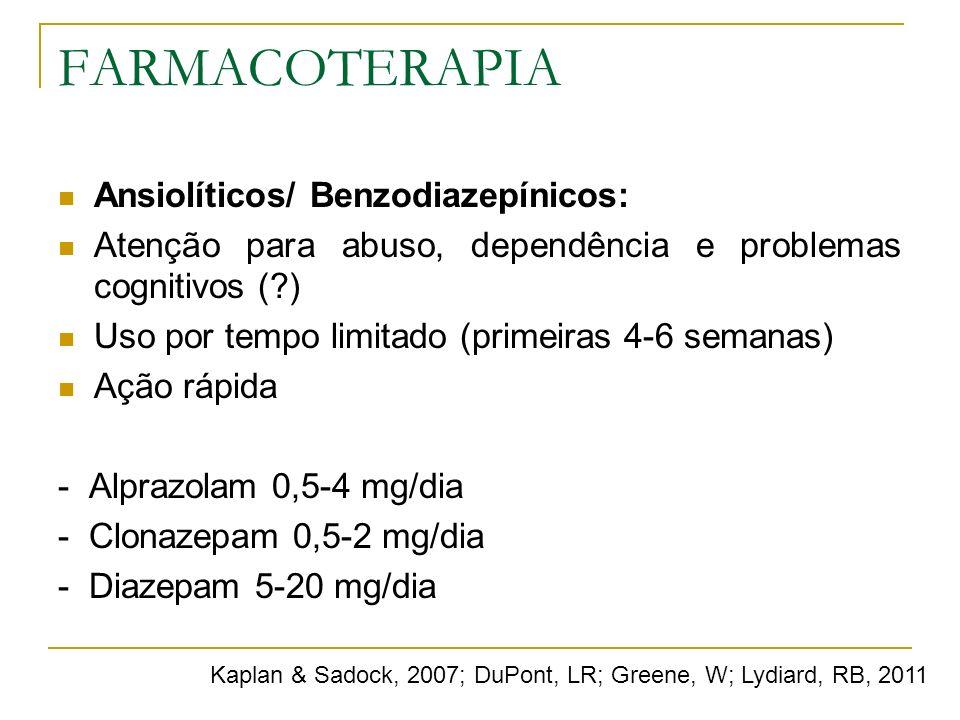 FARMACOTERAPIA Ansiolíticos/ Benzodiazepínicos: Atenção para abuso, dependência e problemas cognitivos (?) Uso por tempo limitado (primeiras 4-6 seman