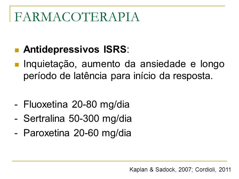 FARMACOTERAPIA Antidepressivos ISRS: Inquietação, aumento da ansiedade e longo período de latência para início da resposta. - Fluoxetina 20-80 mg/dia