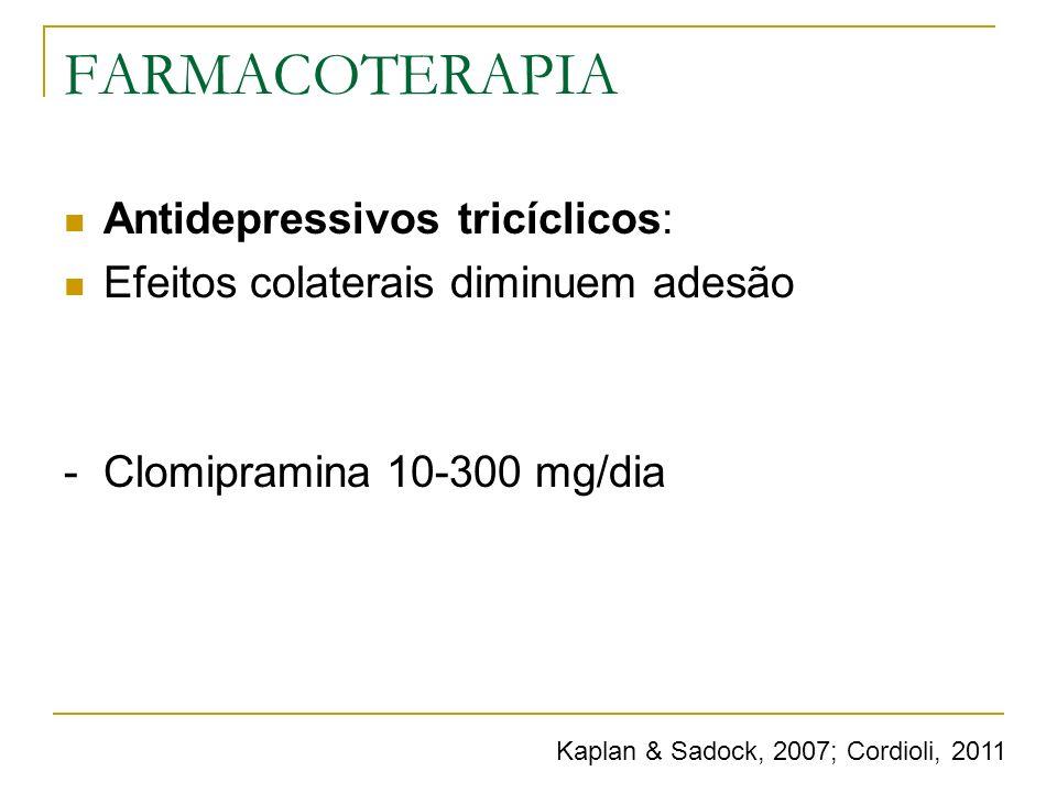 FARMACOTERAPIA Antidepressivos tricíclicos: Efeitos colaterais diminuem adesão - Clomipramina 10-300 mg/dia Kaplan & Sadock, 2007; Cordioli, 2011