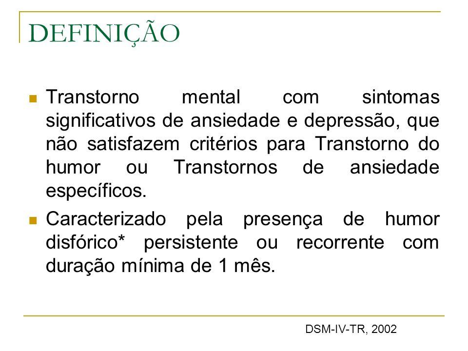 DEFINIÇÃO Transtorno mental com sintomas significativos de ansiedade e depressão, que não satisfazem critérios para Transtorno do humor ou Transtornos