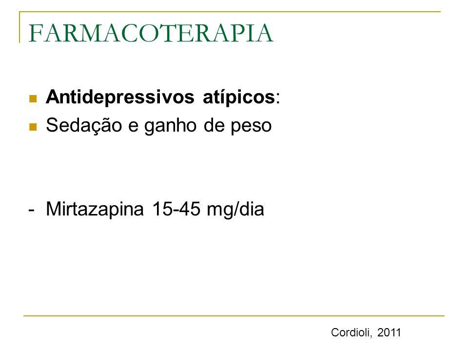 FARMACOTERAPIA Antidepressivos atípicos: Sedação e ganho de peso - Mirtazapina 15-45 mg/dia Cordioli, 2011