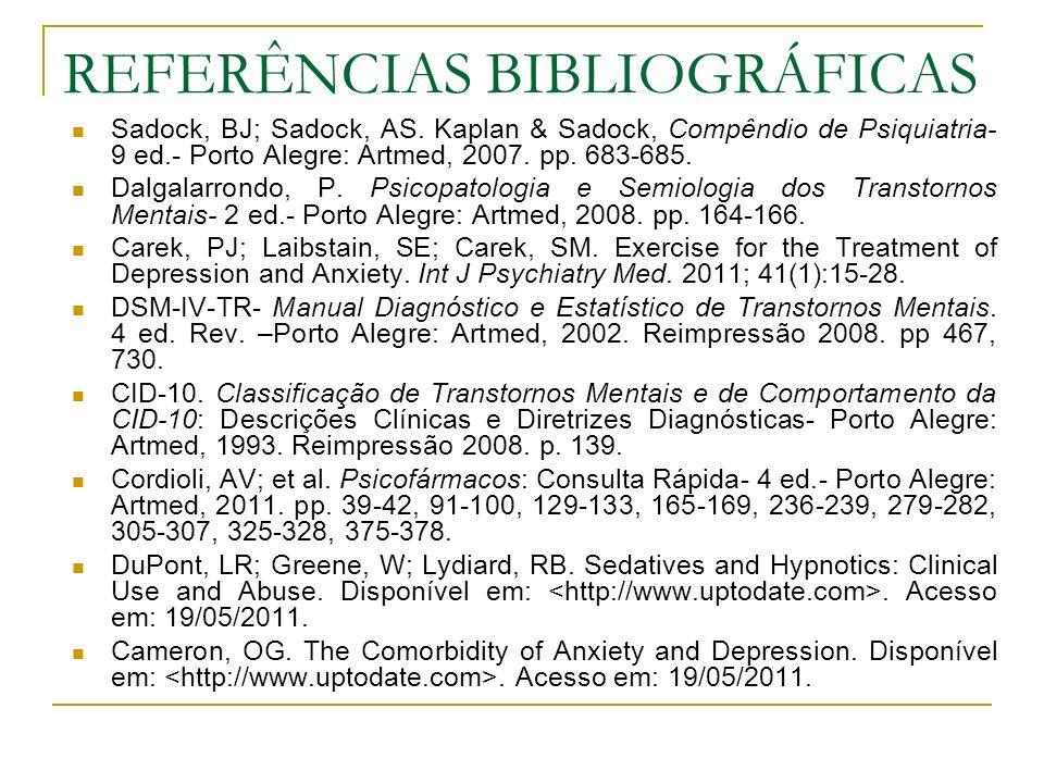 REFERÊNCIAS BIBLIOGRÁFICAS Sadock, BJ; Sadock, AS. Kaplan & Sadock, Compêndio de Psiquiatria- 9 ed.- Porto Alegre: Artmed, 2007. pp. 683-685. Dalgalar
