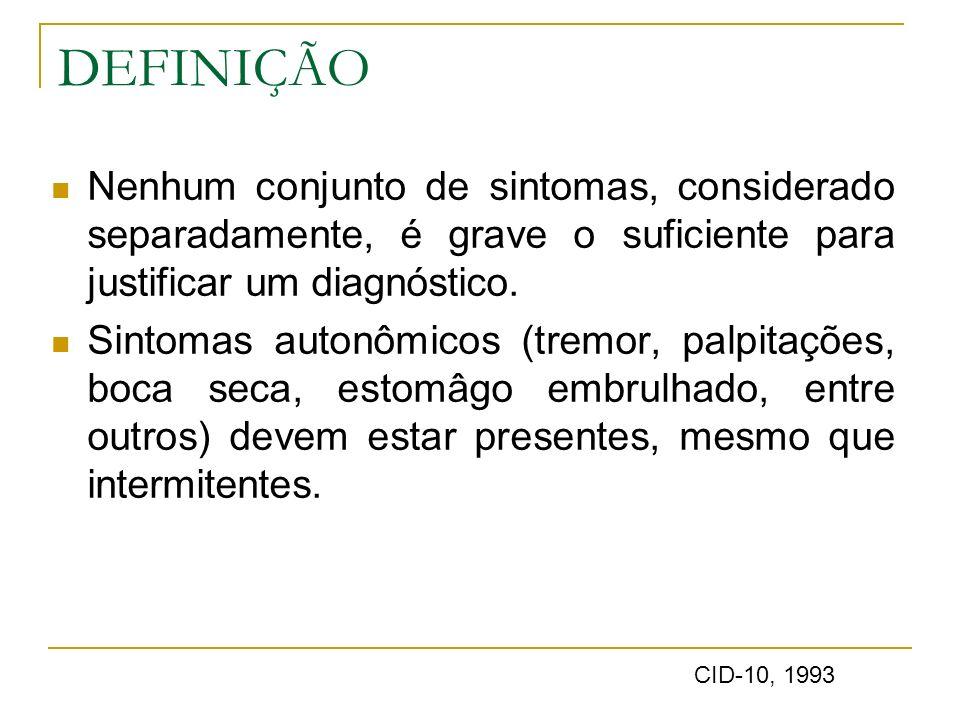 DEFINIÇÃO Nenhum conjunto de sintomas, considerado separadamente, é grave o suficiente para justificar um diagnóstico. Sintomas autonômicos (tremor, p