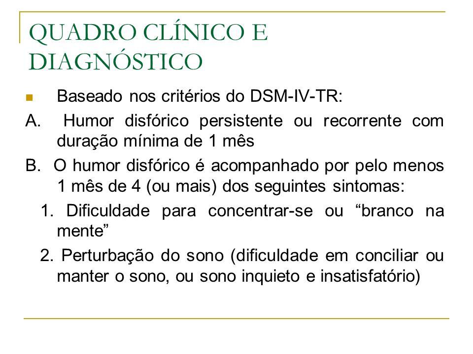 QUADRO CLÍNICO E DIAGNÓSTICO Baseado nos critérios do DSM-IV-TR: A. Humor disfórico persistente ou recorrente com duração mínima de 1 mês B. O humor d