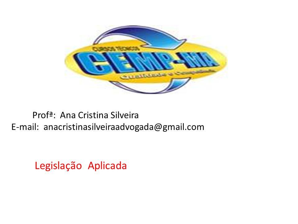 Profª: Ana Cristina Silveira E-mail: anacristinasilveiraadvogada@gmail.com Legislação Aplicada