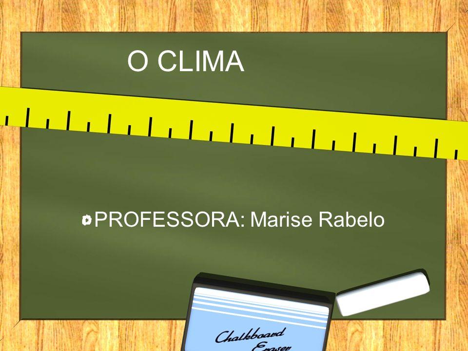 O CLIMA PROFESSORA: Marise Rabelo