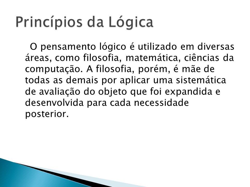 O pensamento lógico é utilizado em diversas áreas, como filosofia, matemática, ciências da computação. A filosofia, porém, é mãe de todas as demais po