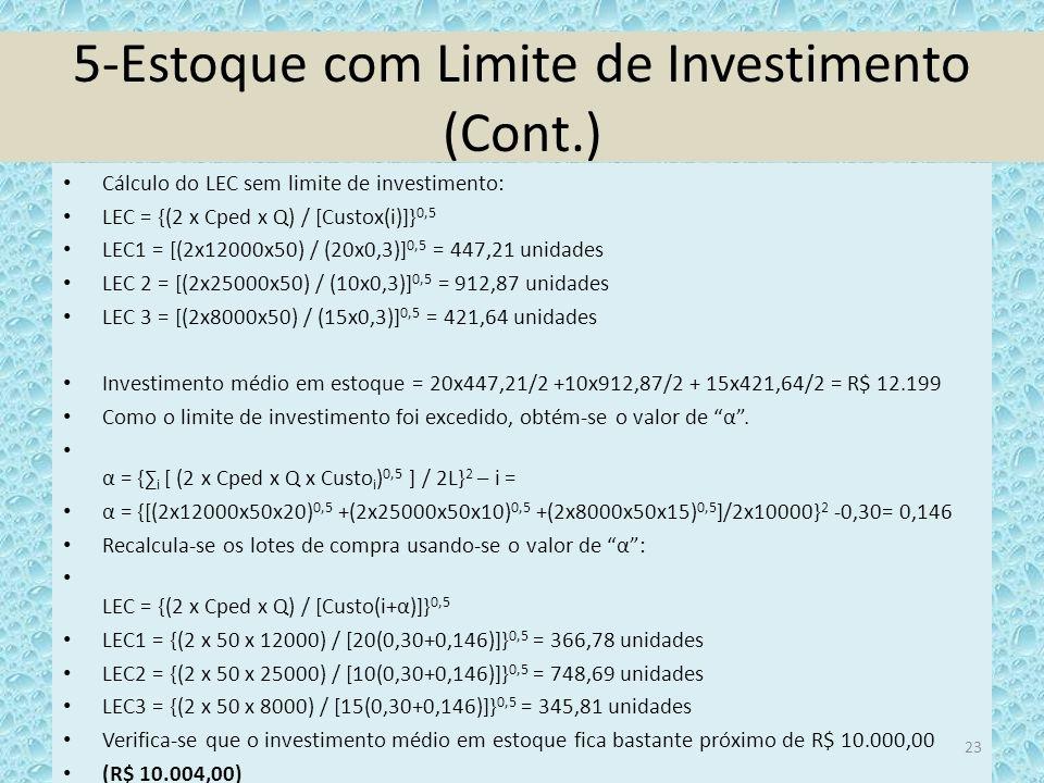 5-Estoque com Limite de Investimento (Cont.) Cálculo do LEC sem limite de investimento: LEC = {(2 x Cped x Q) / [Custox(i)]} 0,5 LEC1 = [(2x12000x50)