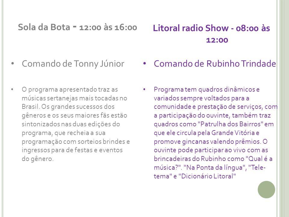 Sola da Bota - 12:00 às 16:00 Comando de Tonny Júnior O programa apresentado traz as músicas sertanejas mais tocadas no Brasil. Os grandes sucessos do