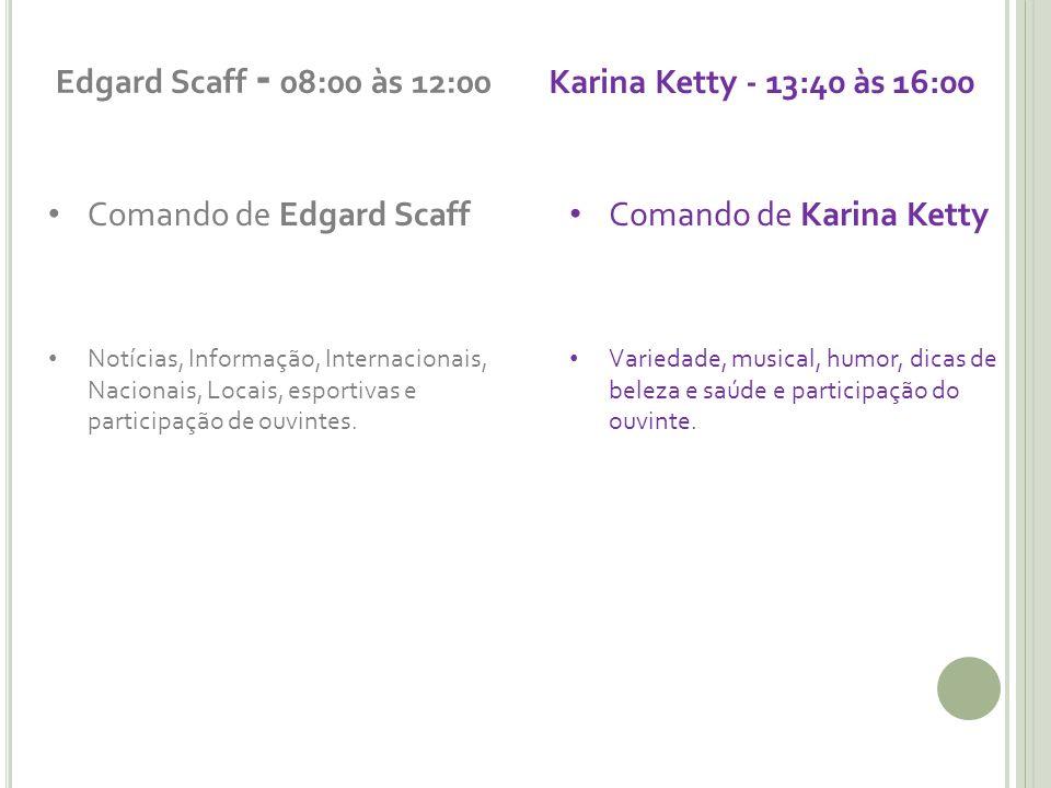 Edgard Scaff - 08:00 às 12:00 Comando de Edgard Scaff Notícias, Informação, Internacionais, Nacionais, Locais, esportivas e participação de ouvintes.