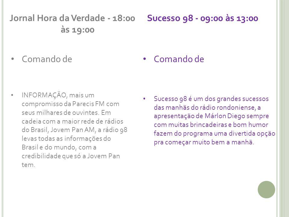 Jornal Hora da Verdade - 18:00 às 19:00 Comando de INFORMAÇÃO, mais um compromisso da Parecis FM com seus milhares de ouvintes.