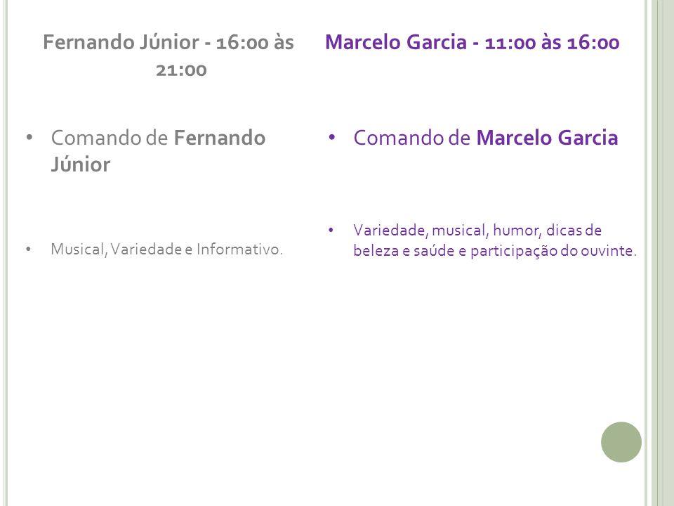 Fernando Júnior - 16:00 às 21:00 Comando de Fernando Júnior Musical, Variedade e Informativo. Marcelo Garcia - 11:00 às 16:00 Comando de Marcelo Garci