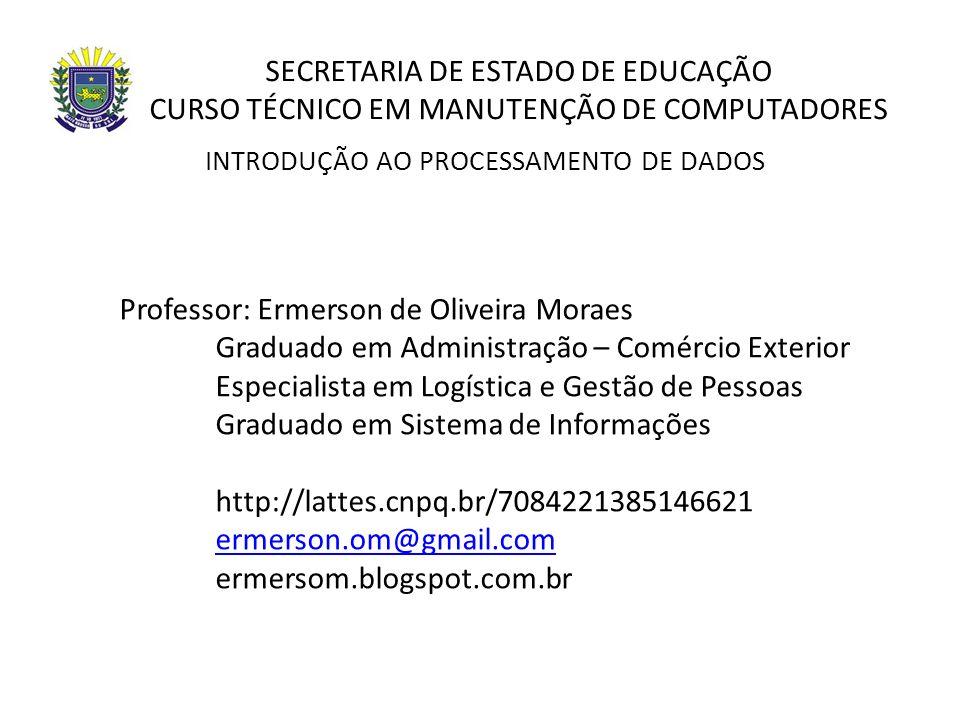 SECRETARIA DE ESTADO DE EDUCAÇÃO CURSO TÉCNICO EM MANUTENÇÃO DE COMPUTADORES Professor: Ermerson de Oliveira Moraes Graduado em Administração – Comérc