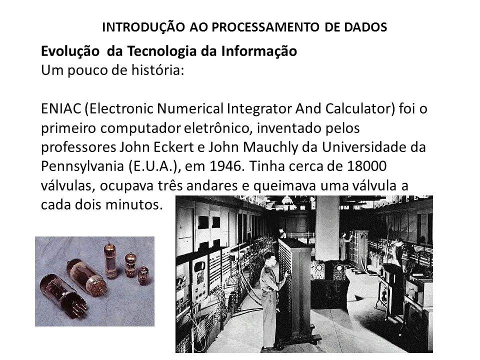 Evolução da Tecnologia da Informação Um pouco de história: ENIAC (Electronic Numerical Integrator And Calculator) foi o primeiro computador eletrônico