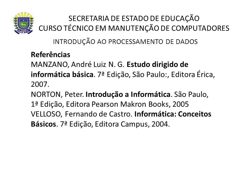SECRETARIA DE ESTADO DE EDUCAÇÃO CURSO TÉCNICO EM MANUTENÇÃO DE COMPUTADORES Referências MANZANO, André Luiz N. G. Estudo dirigido de informática bási