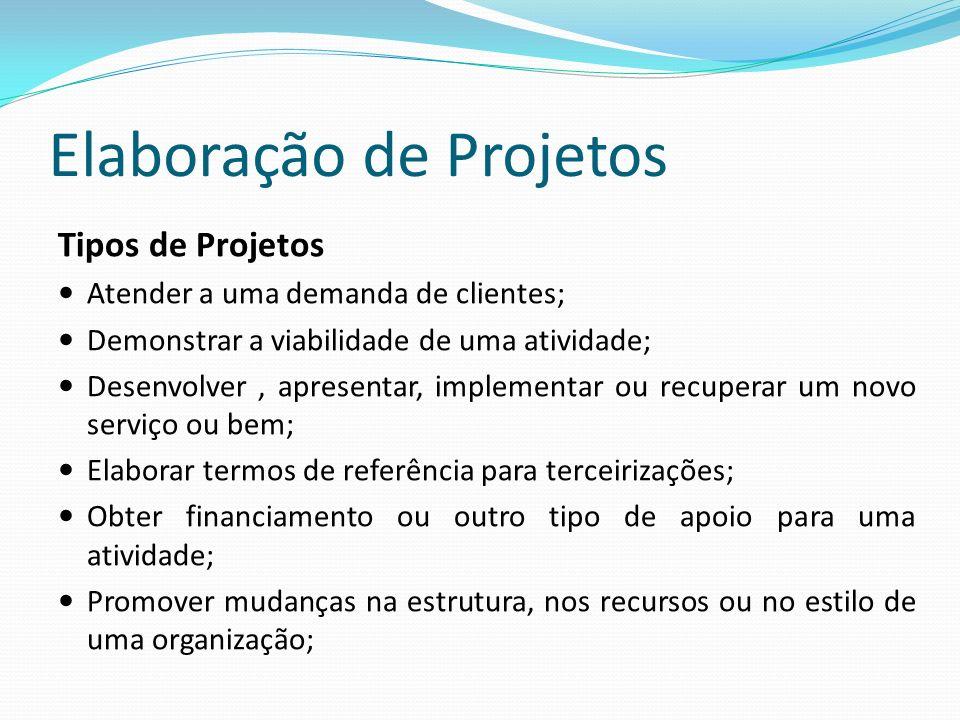 Elaboração de Projetos Tipos de Projetos Atender a uma demanda de clientes; Demonstrar a viabilidade de uma atividade; Desenvolver, apresentar, implem