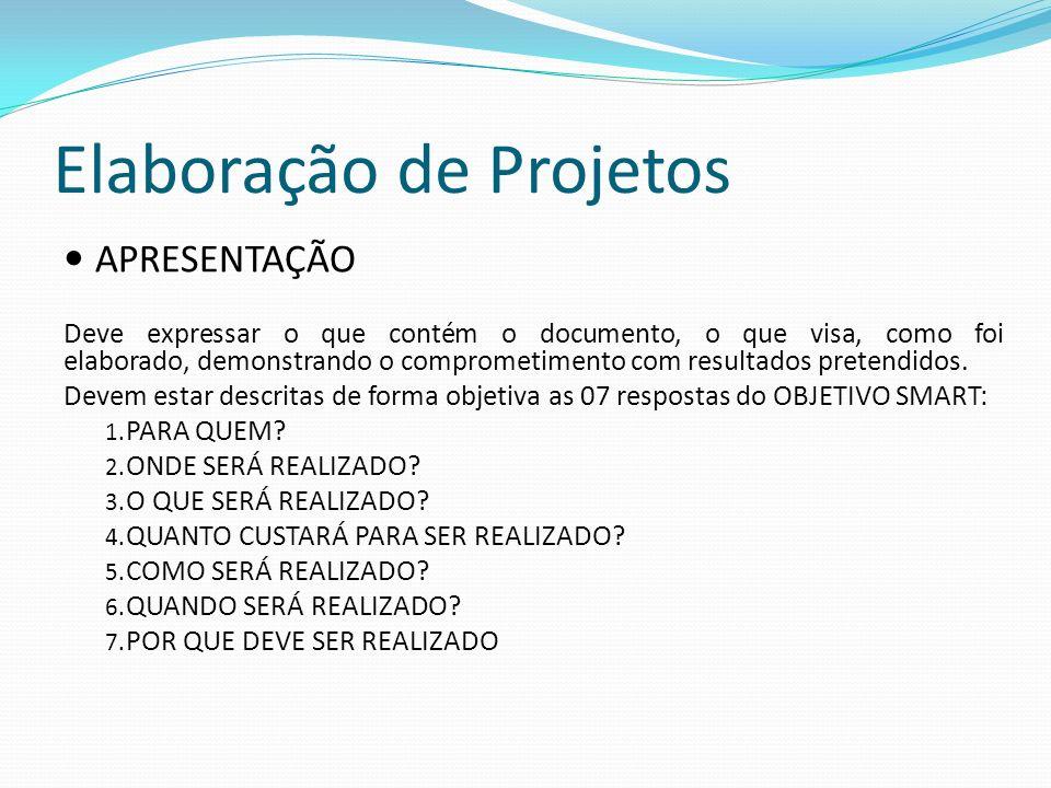 Elaboração de Projetos APRESENTAÇÃO Deve expressar o que contém o documento, o que visa, como foi elaborado, demonstrando o comprometimento com resultados pretendidos.