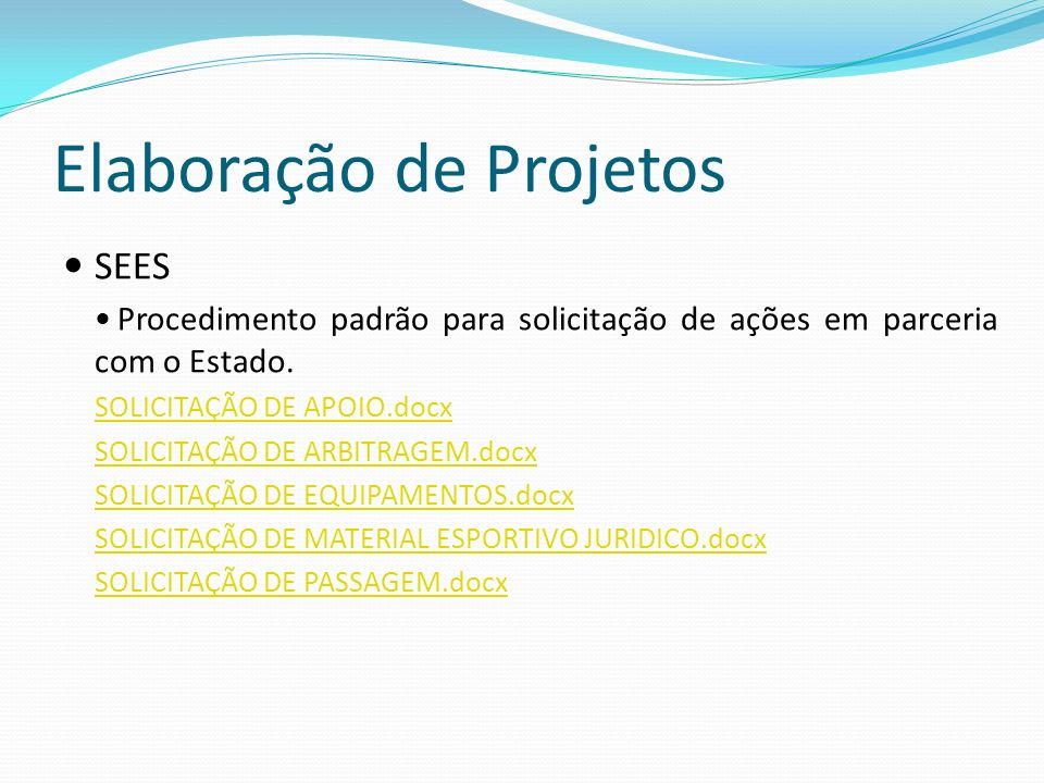 Elaboração de Projetos SEES Procedimento padrão para solicitação de ações em parceria com o Estado. SOLICITAÇÃO DE APOIO.docx SOLICITAÇÃO DE ARBITRAGE
