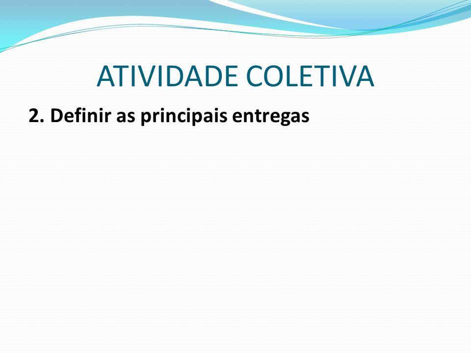 2. Definir as principais entregas ATIVIDADE COLETIVA