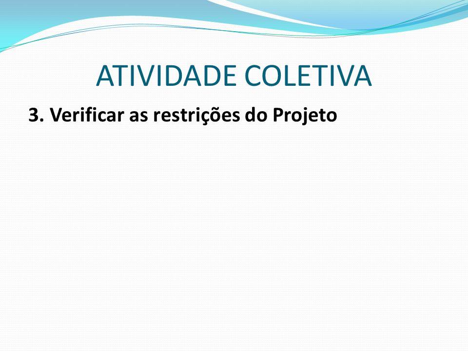 3. Verificar as restrições do Projeto ATIVIDADE COLETIVA
