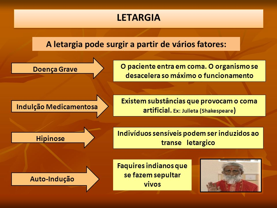 LETARGIA A letargia pode surgir a partir de vários fatores: O paciente entra em coma. O organismo se desacelera so máximo o funcionamento Doença Grave