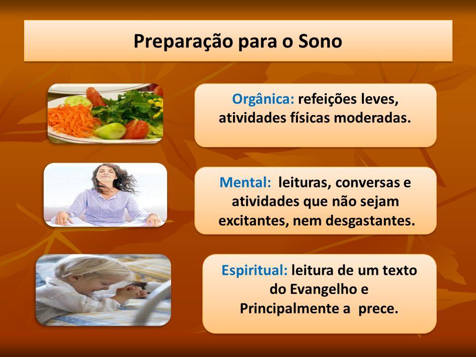 Preparação para o Sono Orgânica: refeições leves, atividades físicas moderadas. Orgânica: refeições leves, atividades físicas moderadas. Mental: leitu