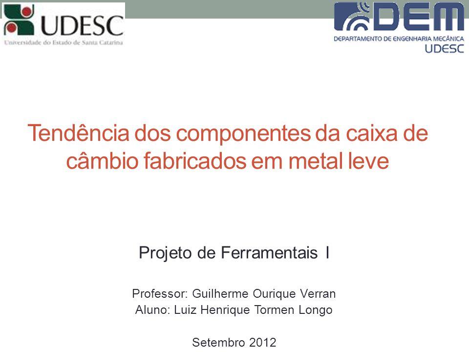 Projeto de Ferramentais I Professor: Guilherme Ourique Verran Aluno: Luiz Henrique Tormen Longo Setembro 2012 Tendência dos componentes da caixa de câ