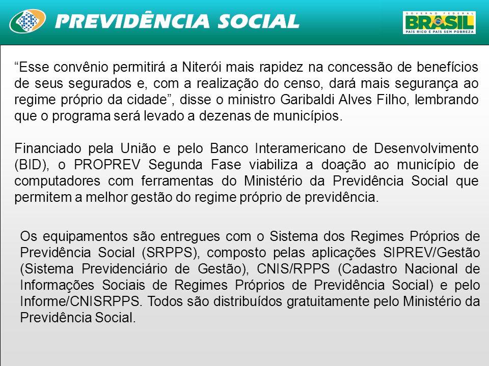 3 Esse convênio permitirá a Niterói mais rapidez na concessão de benefícios de seus segurados e, com a realização do censo, dará mais segurança ao reg