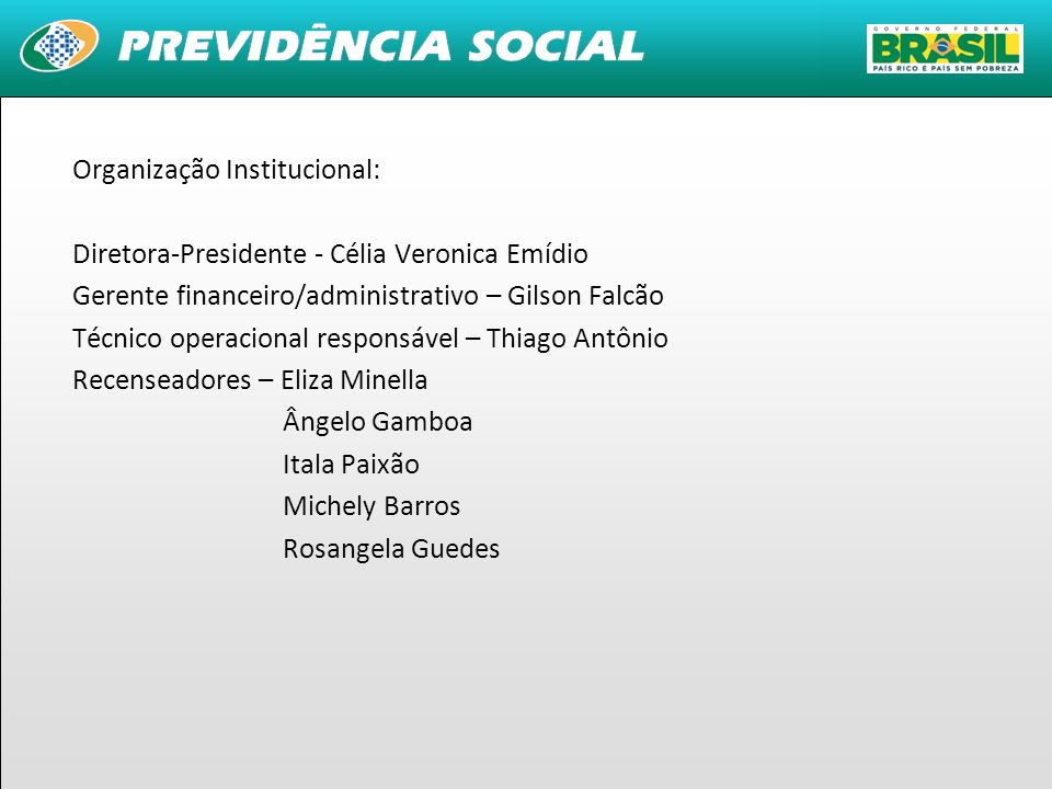 36 Organização Institucional: Diretora-Presidente - Célia Veronica Emídio Gerente financeiro/administrativo – Gilson Falcão Técnico operacional respon