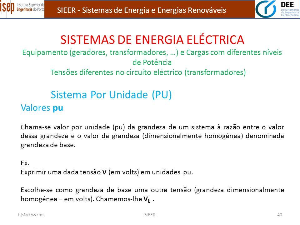 SISTEMAS DE ENERGIA ELÉCTRICA Equipamento (geradores, transformadores, …) e Cargas com diferentes níveis de Potência Tensões diferentes no circuito el