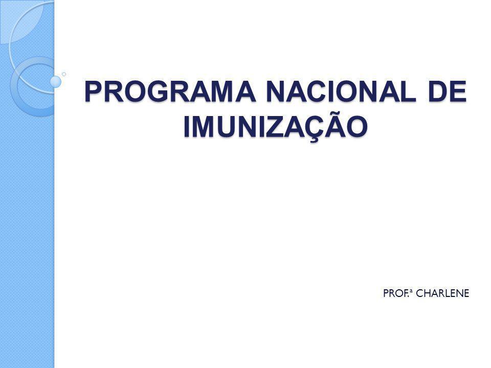 PROGRAMA NACIONAL DE IMUNIZAÇÃO PROF.ª CHARLENE