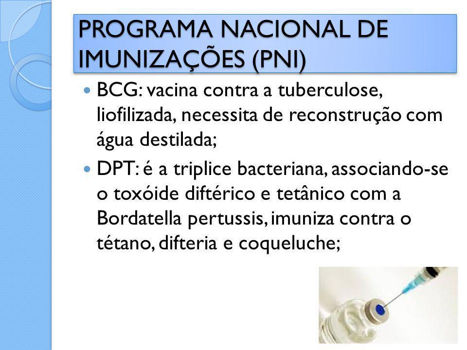 BCG: vacina contra a tuberculose, liofilizada, necessita de reconstrução com água destilada; DPT: é a triplice bacteriana, associando-se o toxóide dif