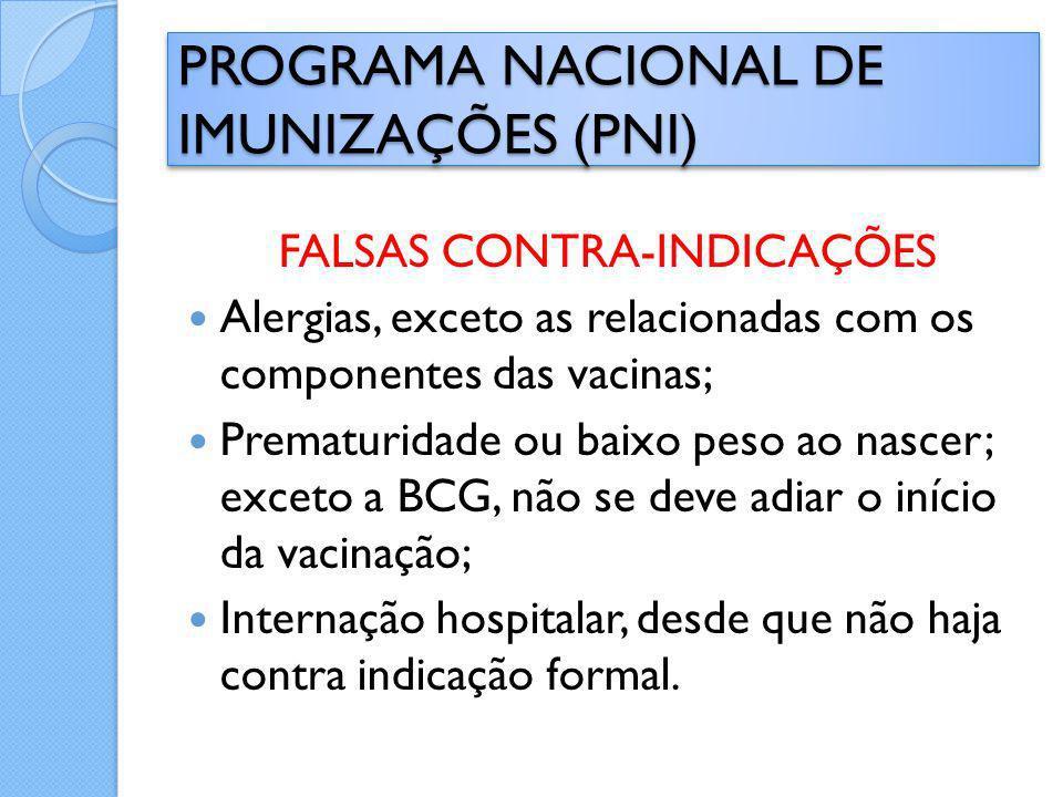 FALSAS CONTRA-INDICAÇÕES Alergias, exceto as relacionadas com os componentes das vacinas; Prematuridade ou baixo peso ao nascer; exceto a BCG, não se