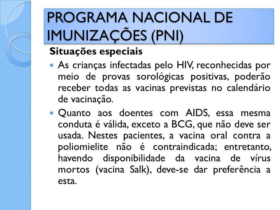 Situações especiais As crianças infectadas pelo HIV, reconhecidas por meio de provas sorológicas positivas, poderão receber todas as vacinas previstas