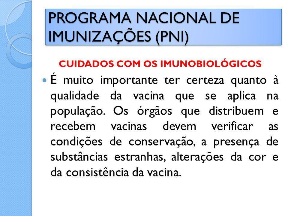 CUIDADOS COM OS IMUNOBIOLÓGICOS É muito importante ter certeza quanto à qualidade da vacina que se aplica na população. Os órgãos que distribuem e rec