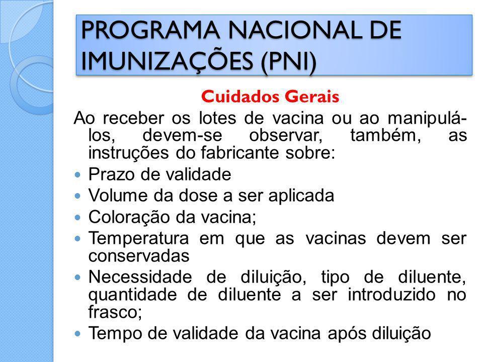 Cuidados Gerais Ao receber os lotes de vacina ou ao manipulá- los, devem-se observar, também, as instruções do fabricante sobre: Prazo de validade Vol
