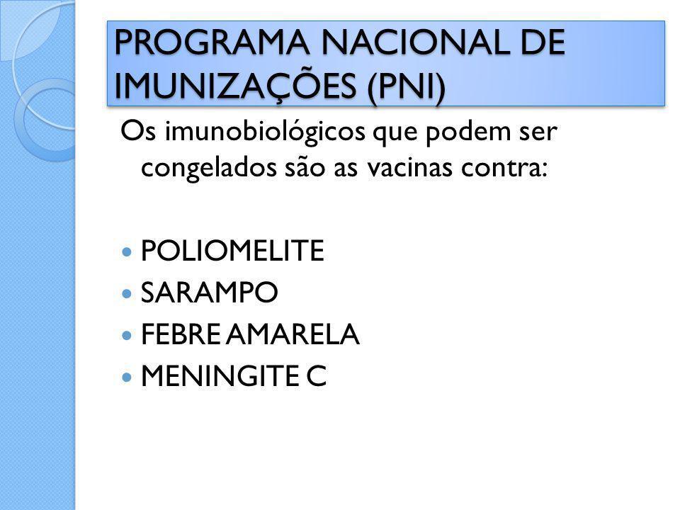 Os imunobiológicos que podem ser congelados são as vacinas contra: POLIOMELITE SARAMPO FEBRE AMARELA MENINGITE C PROGRAMA NACIONAL DE IMUNIZAÇÕES (PNI