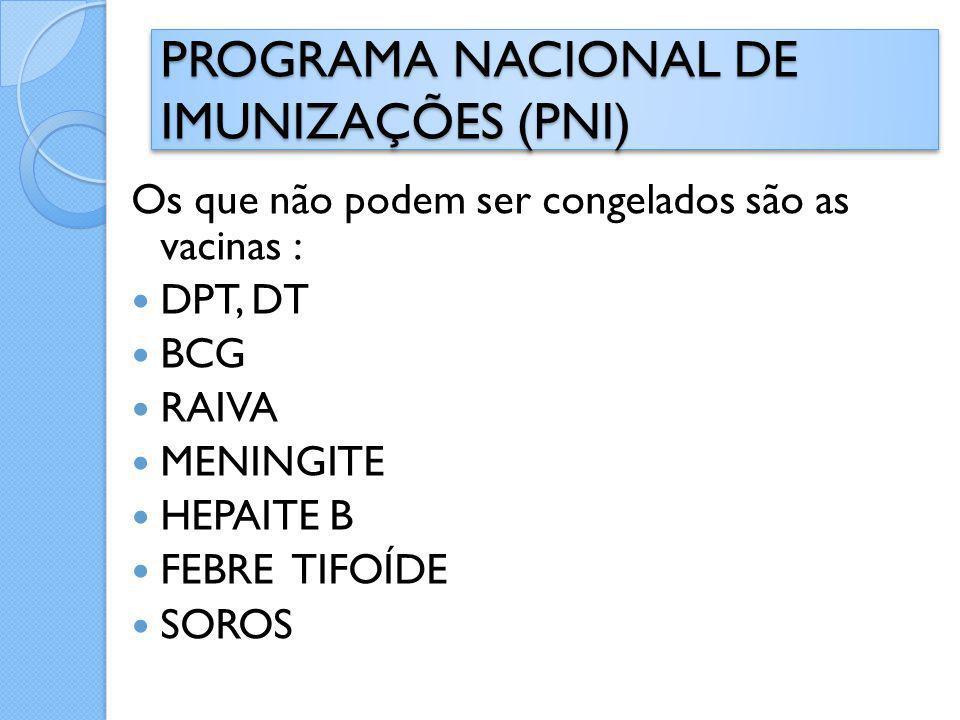 Os que não podem ser congelados são as vacinas : DPT, DT BCG RAIVA MENINGITE HEPAITE B FEBRE TIFOÍDE SOROS
