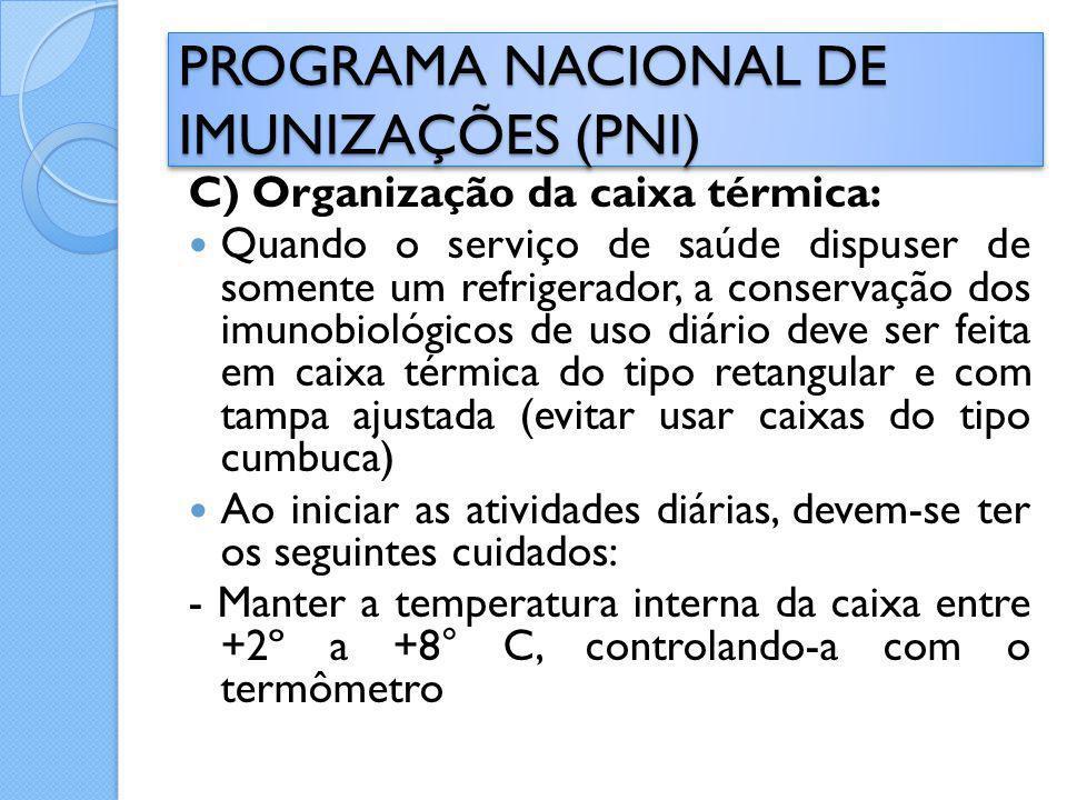 C) Organização da caixa térmica: Quando o serviço de saúde dispuser de somente um refrigerador, a conservação dos imunobiológicos de uso diário deve s