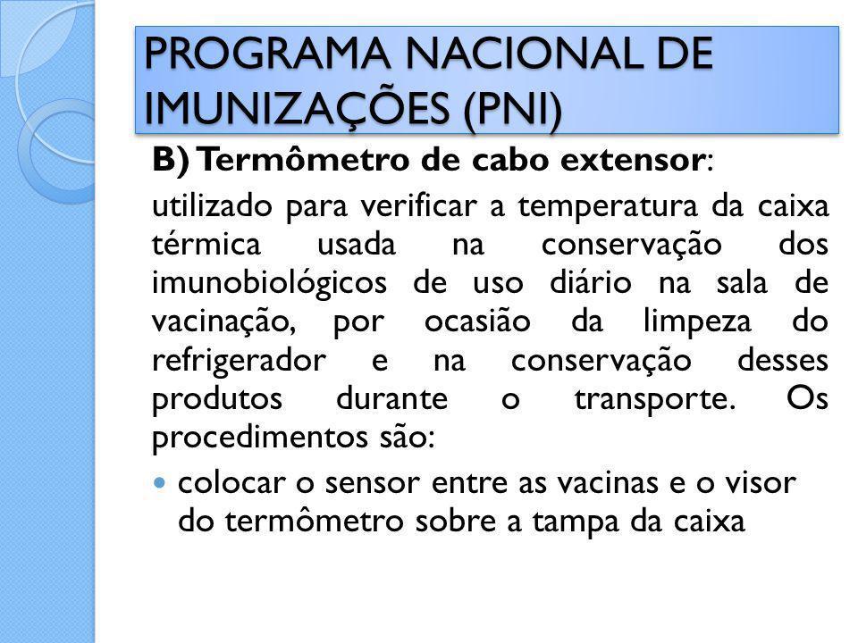 B) Termômetro de cabo extensor: utilizado para verificar a temperatura da caixa térmica usada na conservação dos imunobiológicos de uso diário na sala