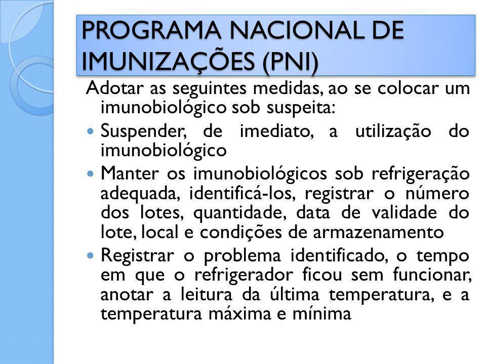Adotar as seguintes medidas, ao se colocar um imunobiológico sob suspeita: Suspender, de imediato, a utilização do imunobiológico Manter os imunobioló