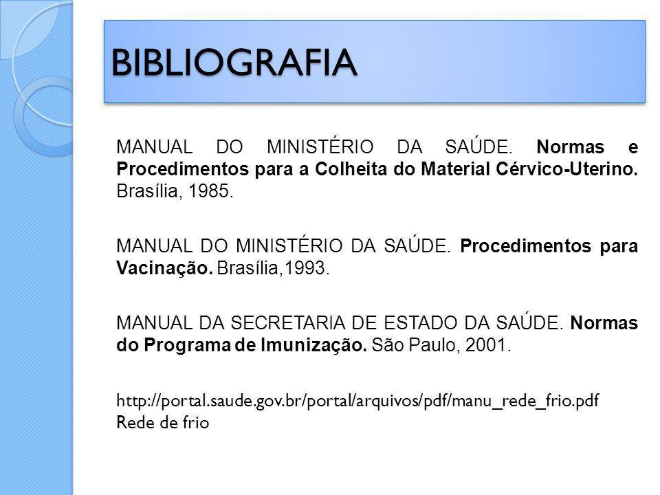 BIBLIOGRAFIABIBLIOGRAFIA MANUAL DO MINISTÉRIO DA SAÚDE. Normas e Procedimentos para a Colheita do Material Cérvico-Uterino. Brasília, 1985. MANUAL DO